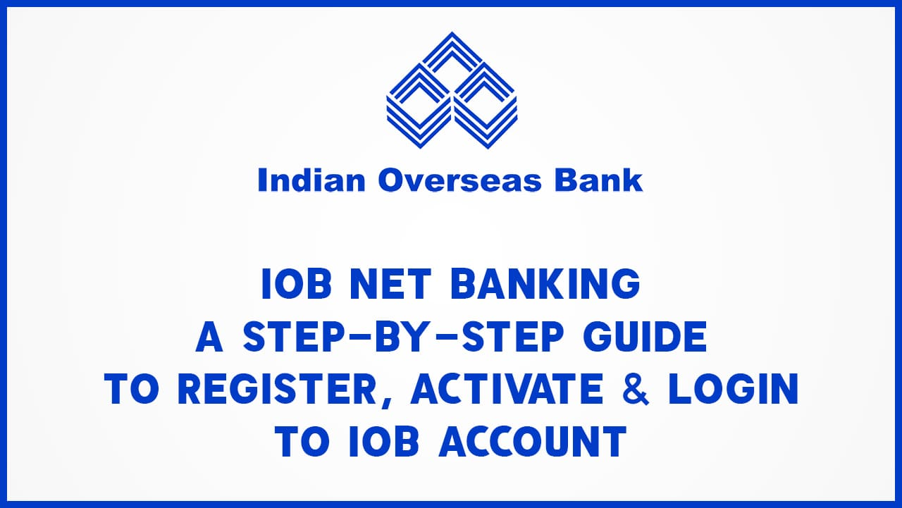 IOB Net Banking : A Step-by-Step Guide to Register, Activate & Login to IOB Account 5