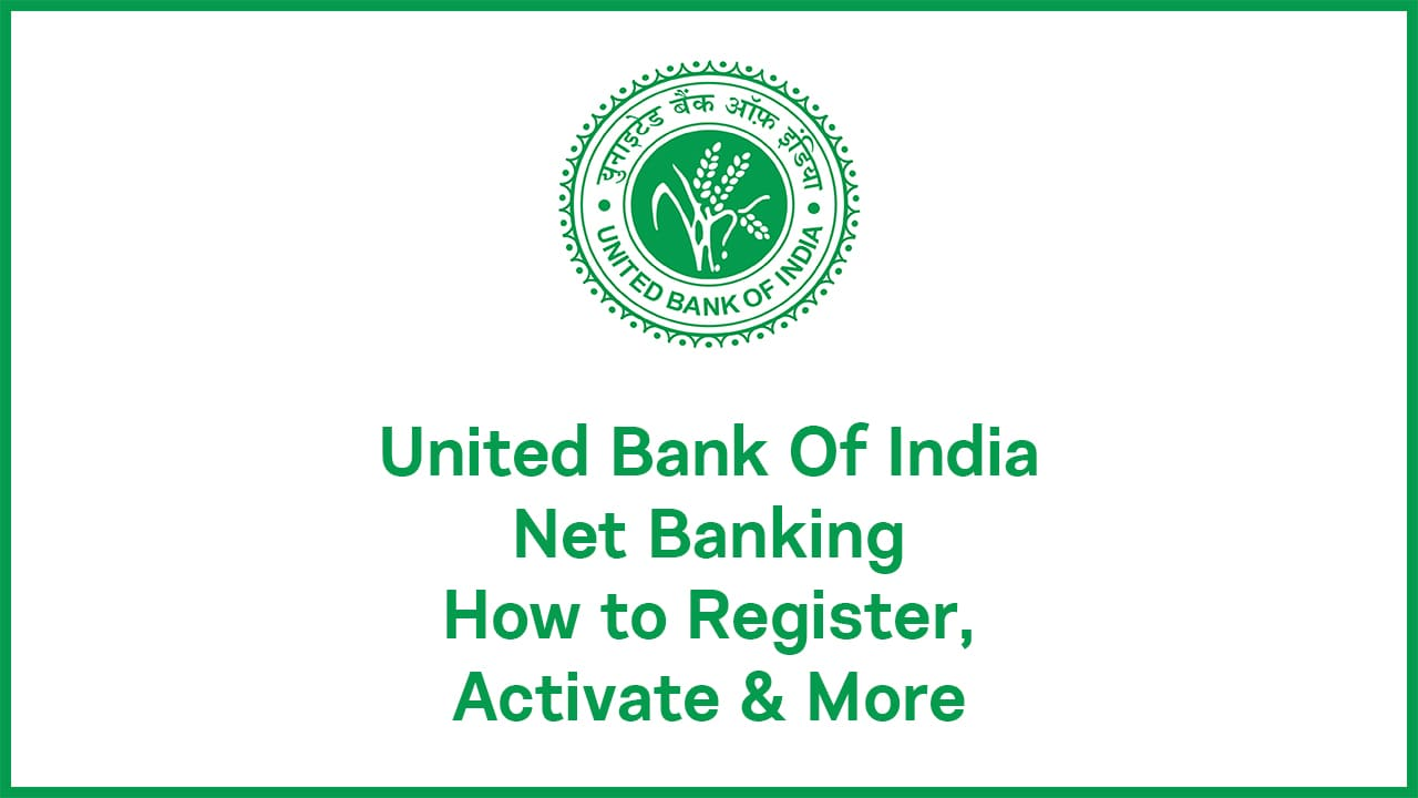 United Bank Of India Net Banking How to Register, Activate & More Guide