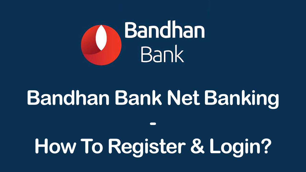 Bandhan Bank Net Banking - How To Register, Activate & Login? 1