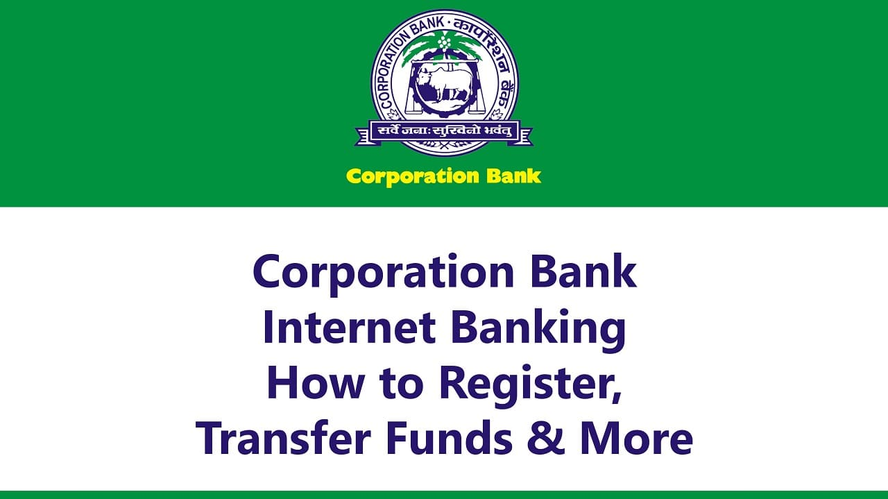 Corporation Bank Internet Banking: How to Register, Transfer Funds & More 1