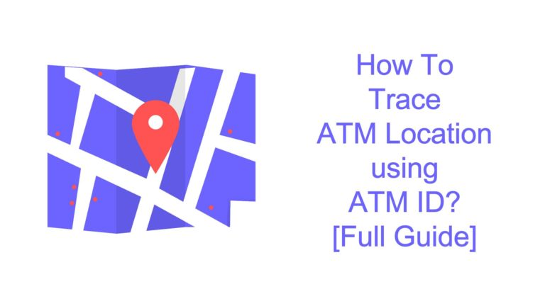 How to Trace ATM Location Using ATM ID? + All Methods [Full Guide] 1