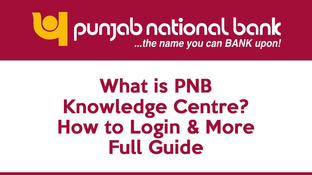 What Is PNB Knowledge Centre How to Login & More Full Guide