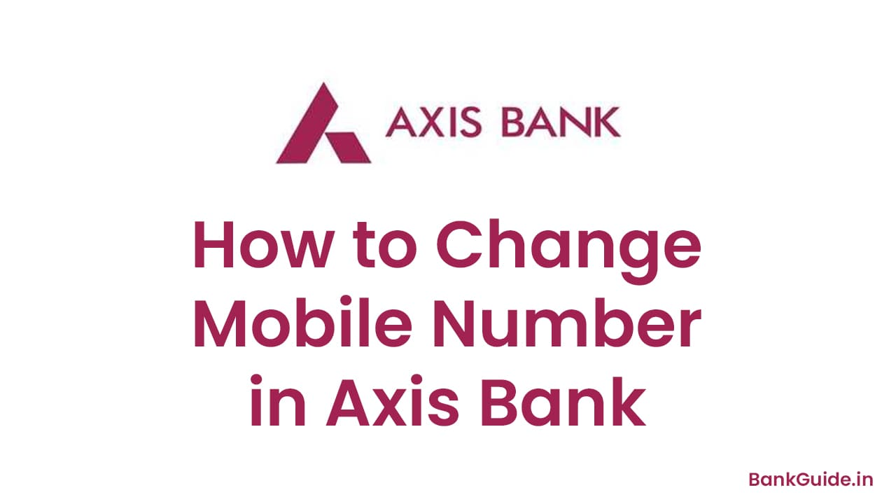 How to Change Mobile Number in Axis Bank - [Full Guide] 1