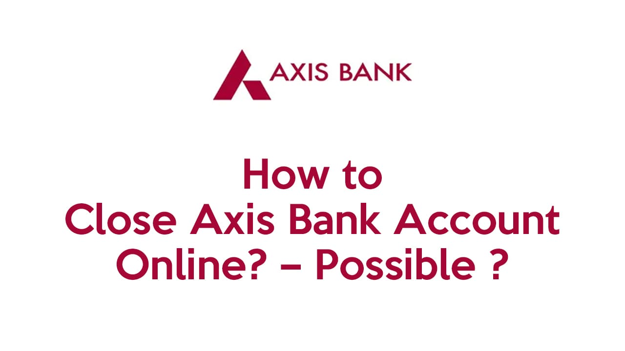 How to Close Axis Bank Account Online? – Possible ? 1