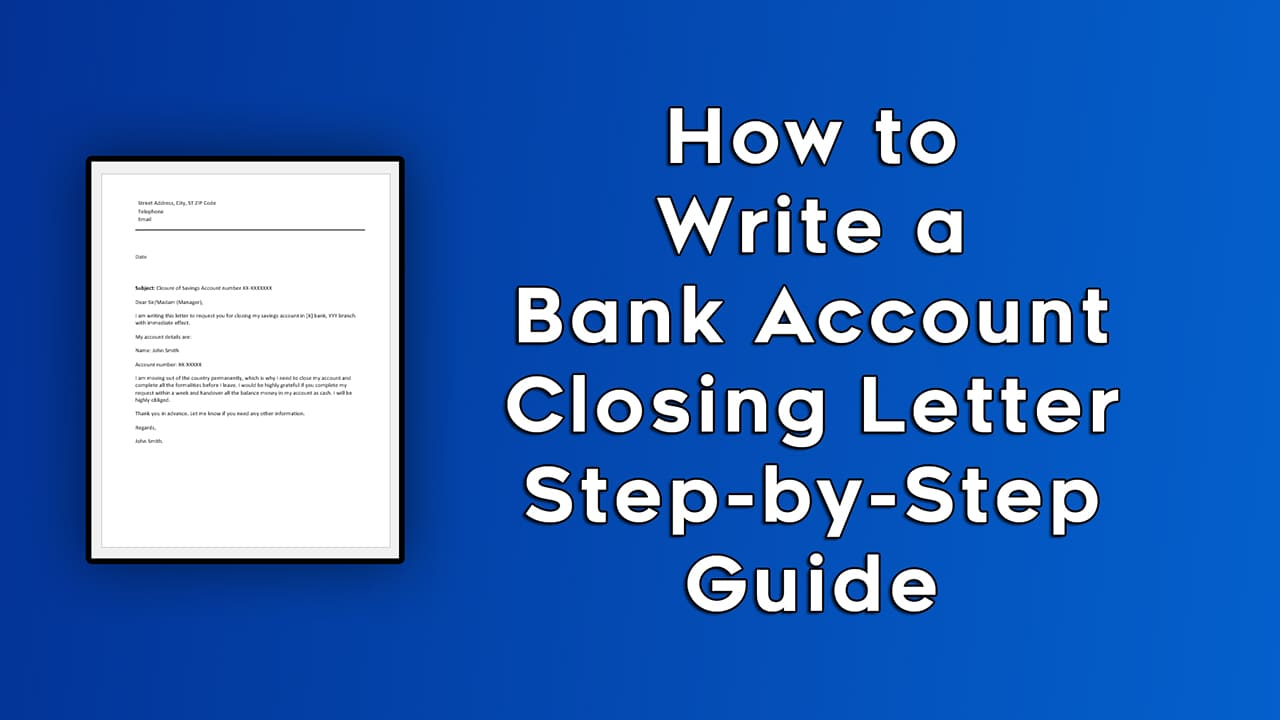 How to Write a Bank Account Closing Letter