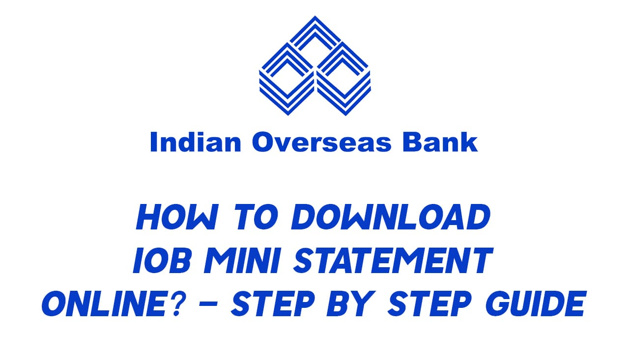 How to Download IOB Mini Statement Online? - Step By Step Guide 1
