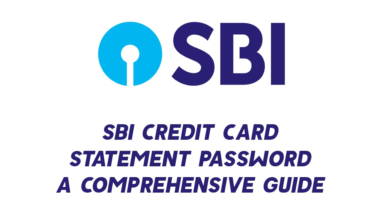 SBI Credit Card Statement Password - A Comprehensive Guide 1