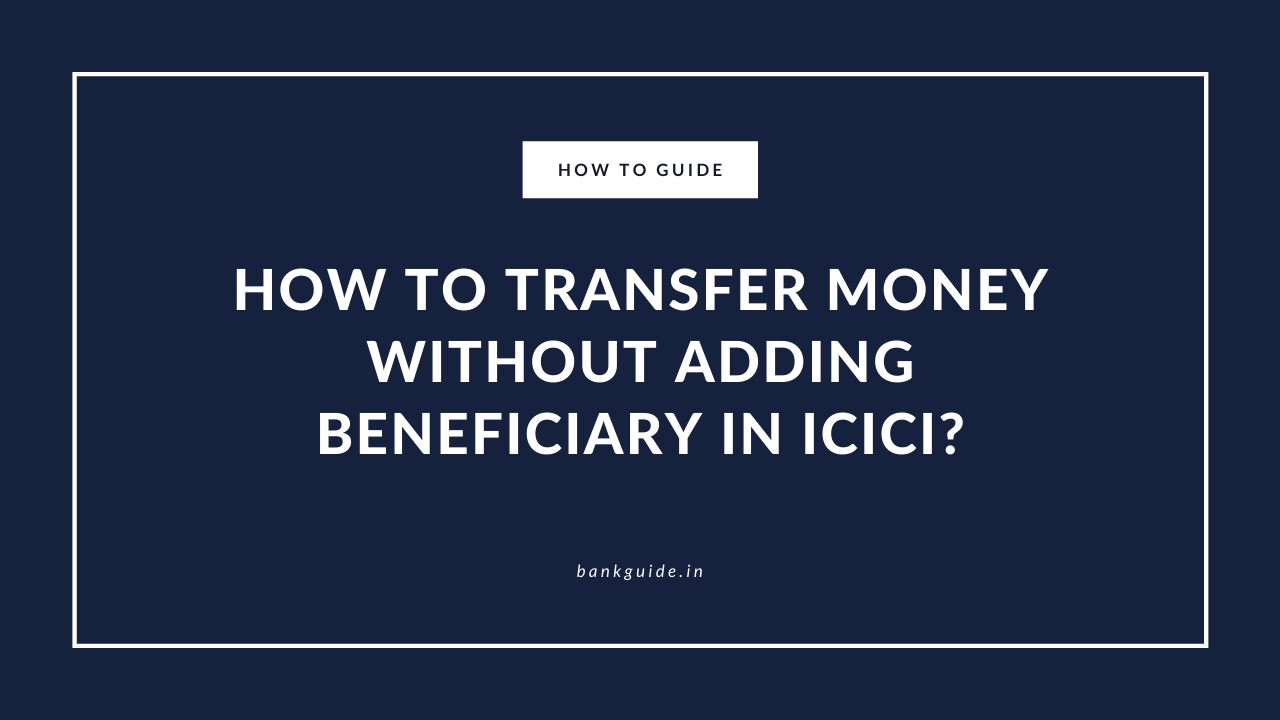 How to Transfer Money Without Adding Beneficiary in ICICI? 1